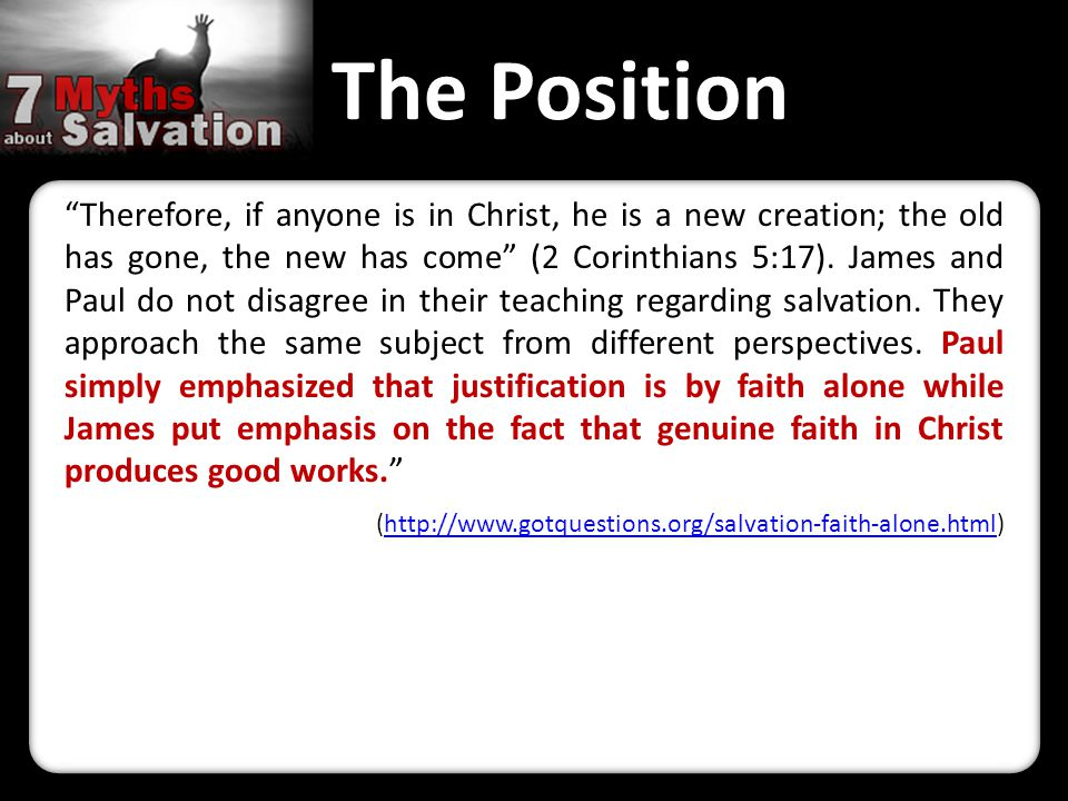 The Position Therefore, if anyone is in Christ, he is a new creation; the old has gone, the new has come (2 Corinthians 5:17).