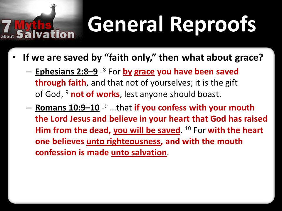 General Reproofs If we are saved by faith only, then what about grace.