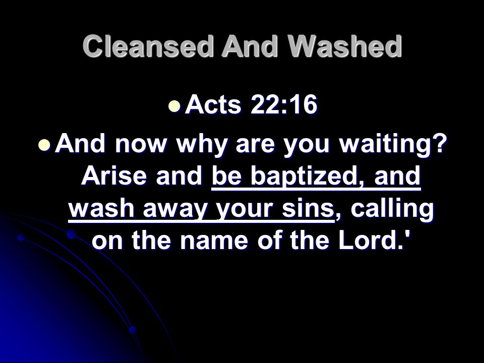 Cleansed And Washed Acts 22:16 Acts 22:16 And now why are you waiting.