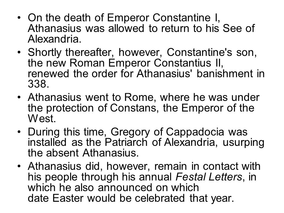On the death of Emperor Constantine I, Athanasius was allowed to return to his See of Alexandria.