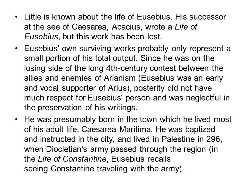 Little is known about the life of Eusebius.