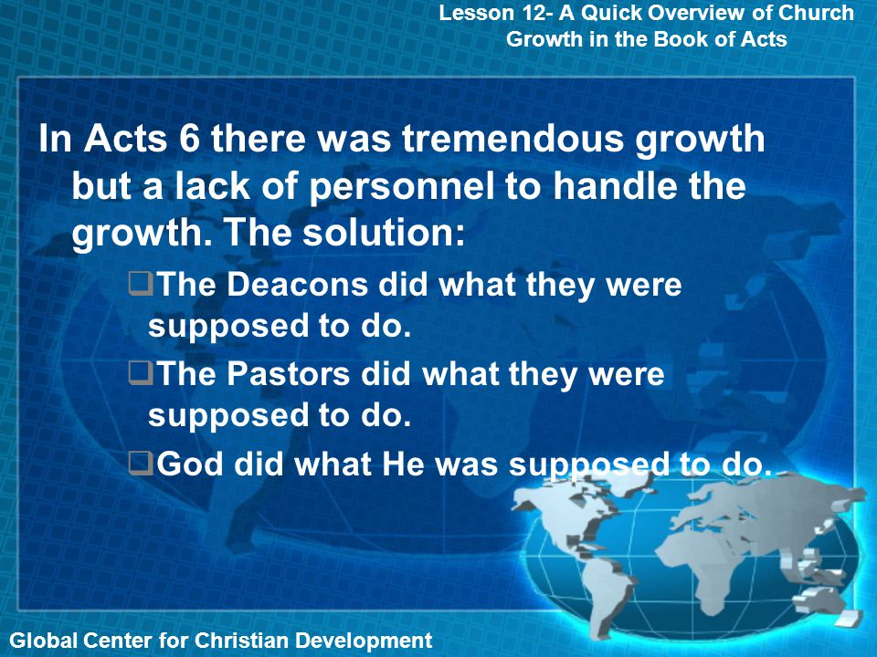 In Acts 6 there was tremendous growth but a lack of personnel to handle the growth.