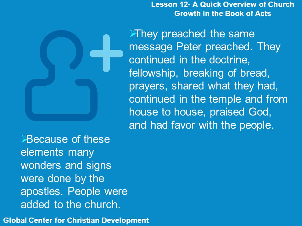 Global Center for Christian Development Lesson 12- A Quick Overview of Church Growth in the Book of Acts  Because of these elements many wonders and signs were done by the apostles.