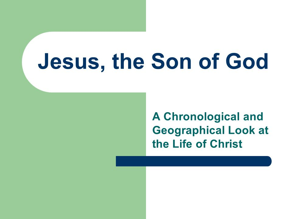 Jesus, the Son of God A Chronological and Geographical Look at the Life of Christ