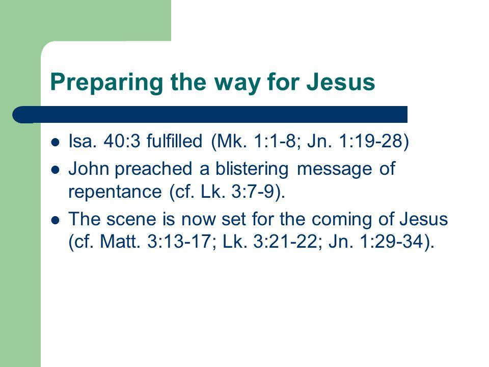 Preparing the way for Jesus Isa. 40:3 fulfilled (Mk.