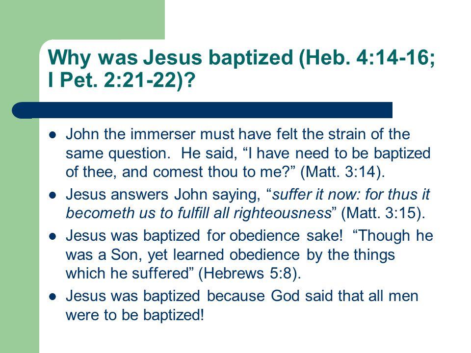 Why was Jesus baptized (Heb. 4:14-16; I Pet. 2:21-22).