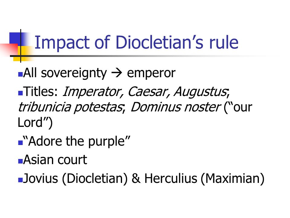 "Impact of Diocletian's rule All sovereignty  emperor Titles: Imperator, Caesar, Augustus; tribunicia potestas; Dominus noster (""our Lord"") ""Adore the"