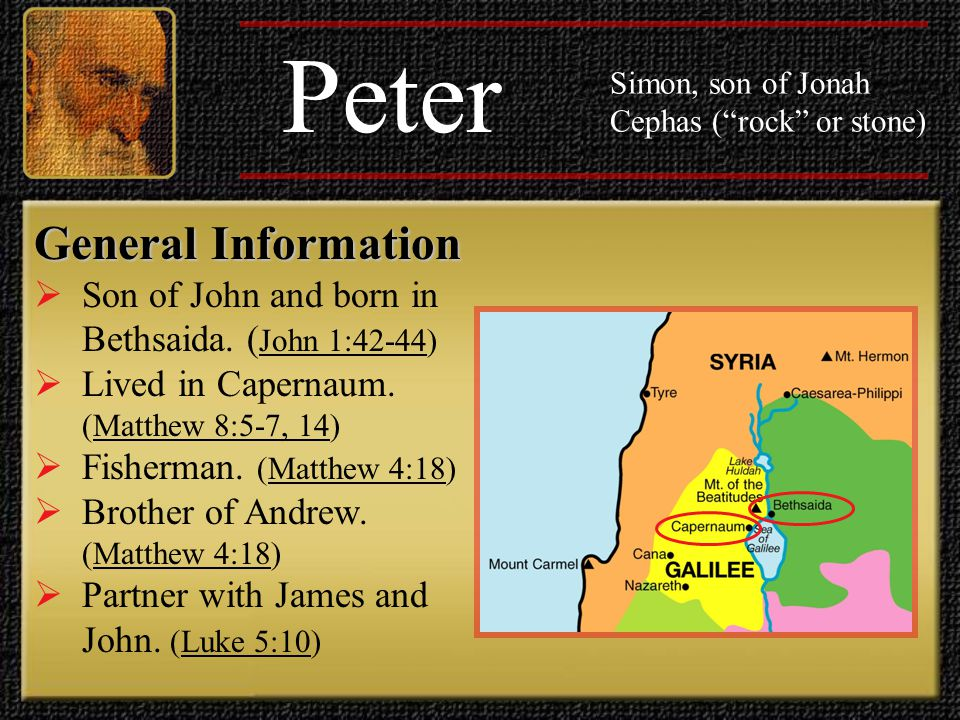 Peter Simon, son of Jonah Cephas ( rock or stone) General Information  Married.