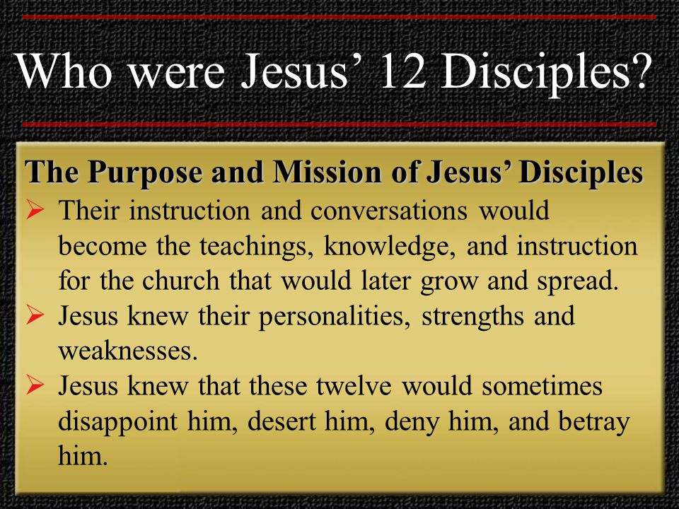The Purpose and Mission of Jesus' Disciples Who were Jesus' 12 Disciples.