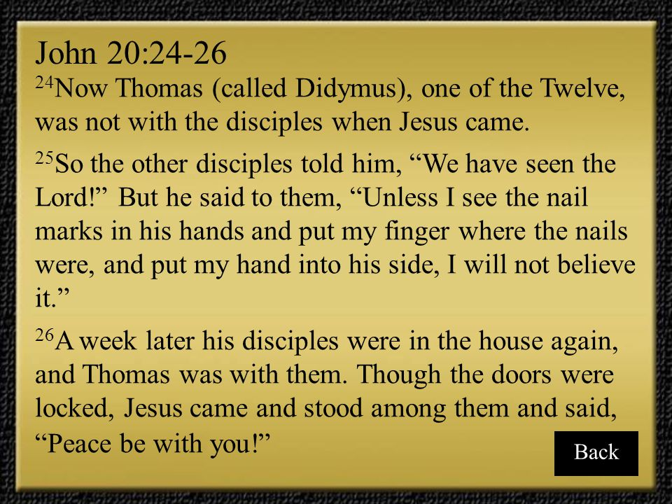 27 Then he said to Thomas, Put your finger here; see my hands.
