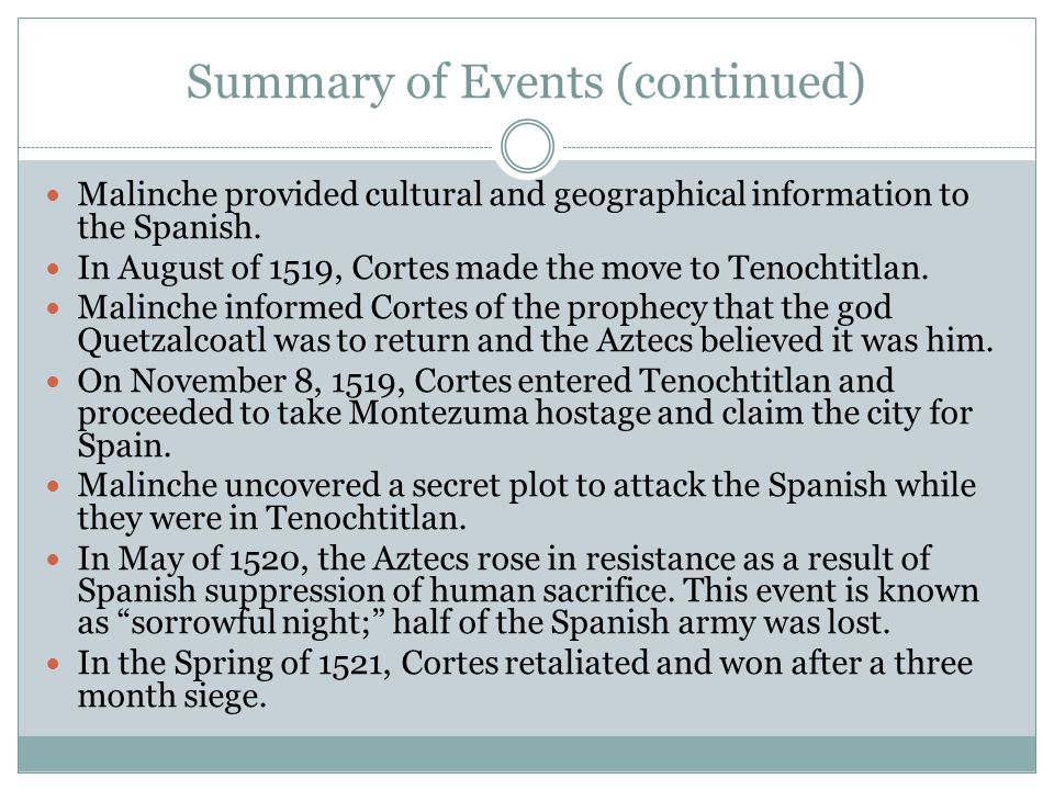Summary of Events (continued) Malinche provided cultural and geographical information to the Spanish.