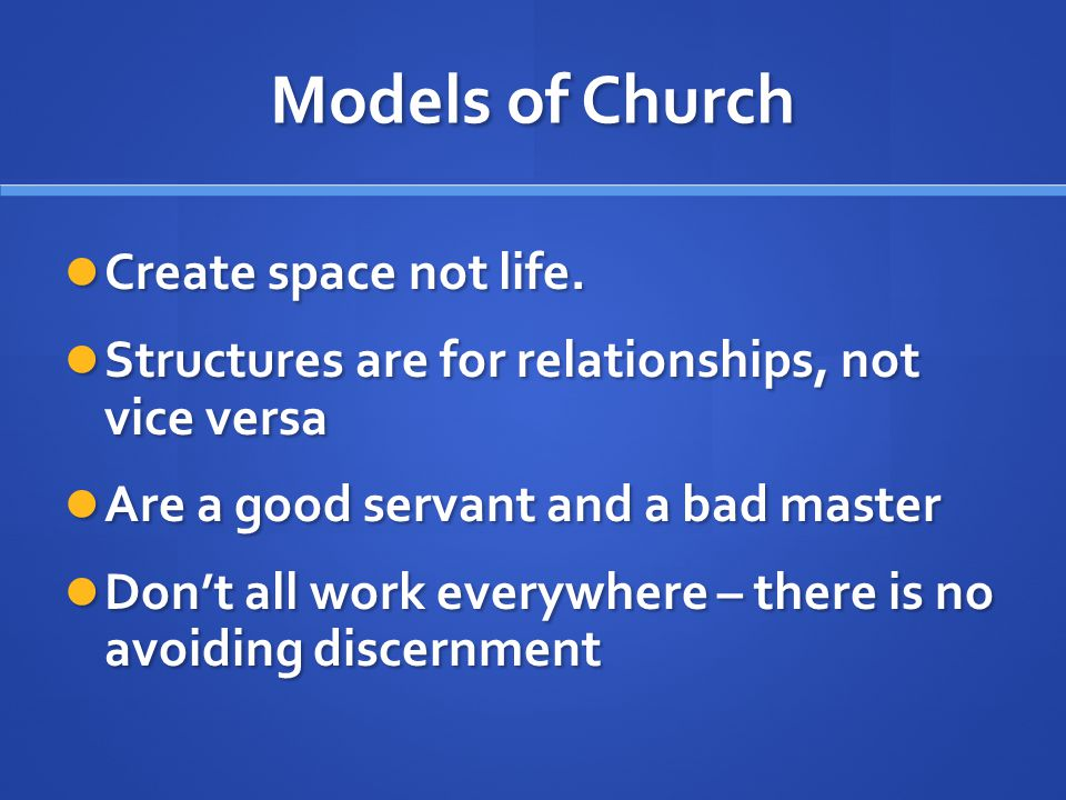 Models of Church Create space not life. Create space not life.