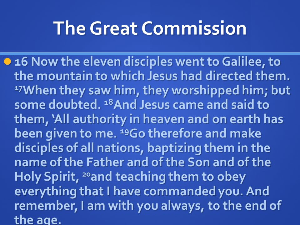The Great Commission 16 Now the eleven disciples went to Galilee, to the mountain to which Jesus had directed them.