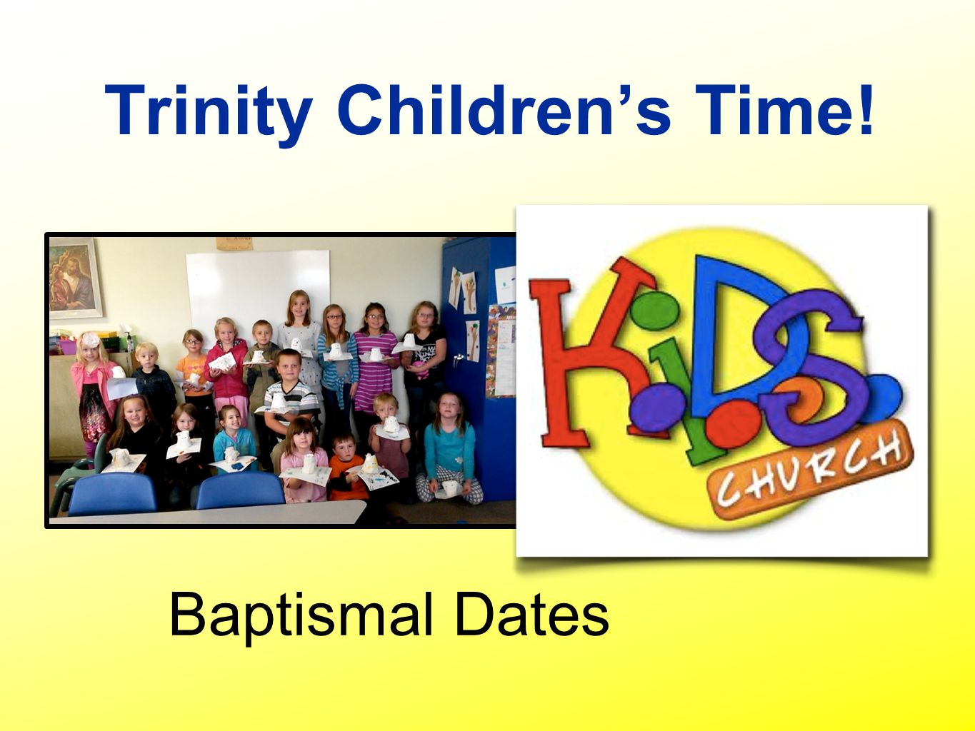 Trinity Children's Time! Baptismal Dates