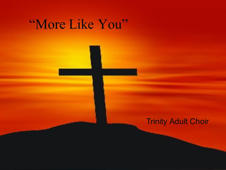 """""""More Like You"""" Trinity Adult Choir"""
