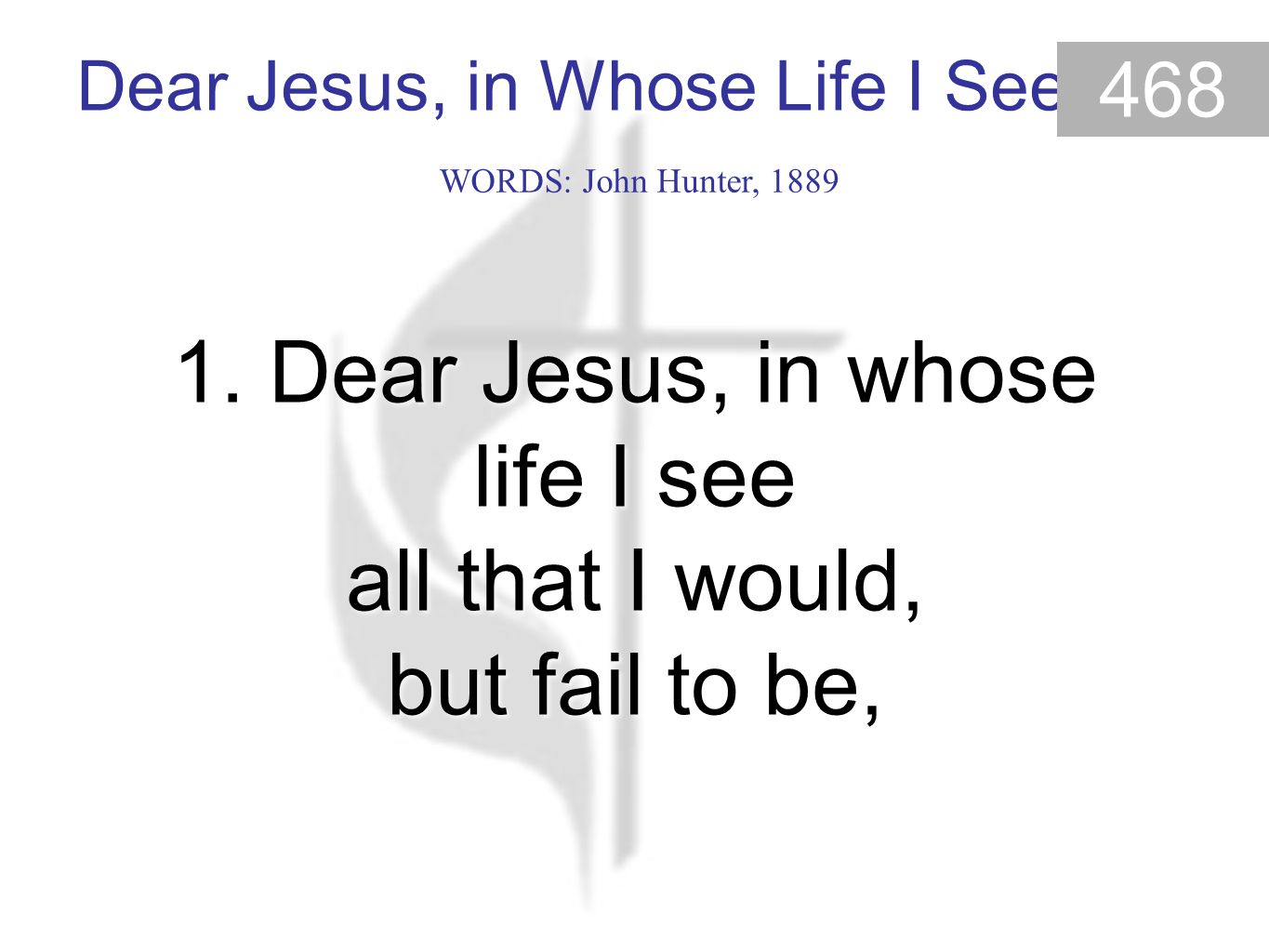 Dear Jesus, in Whose Life I See 468 1.