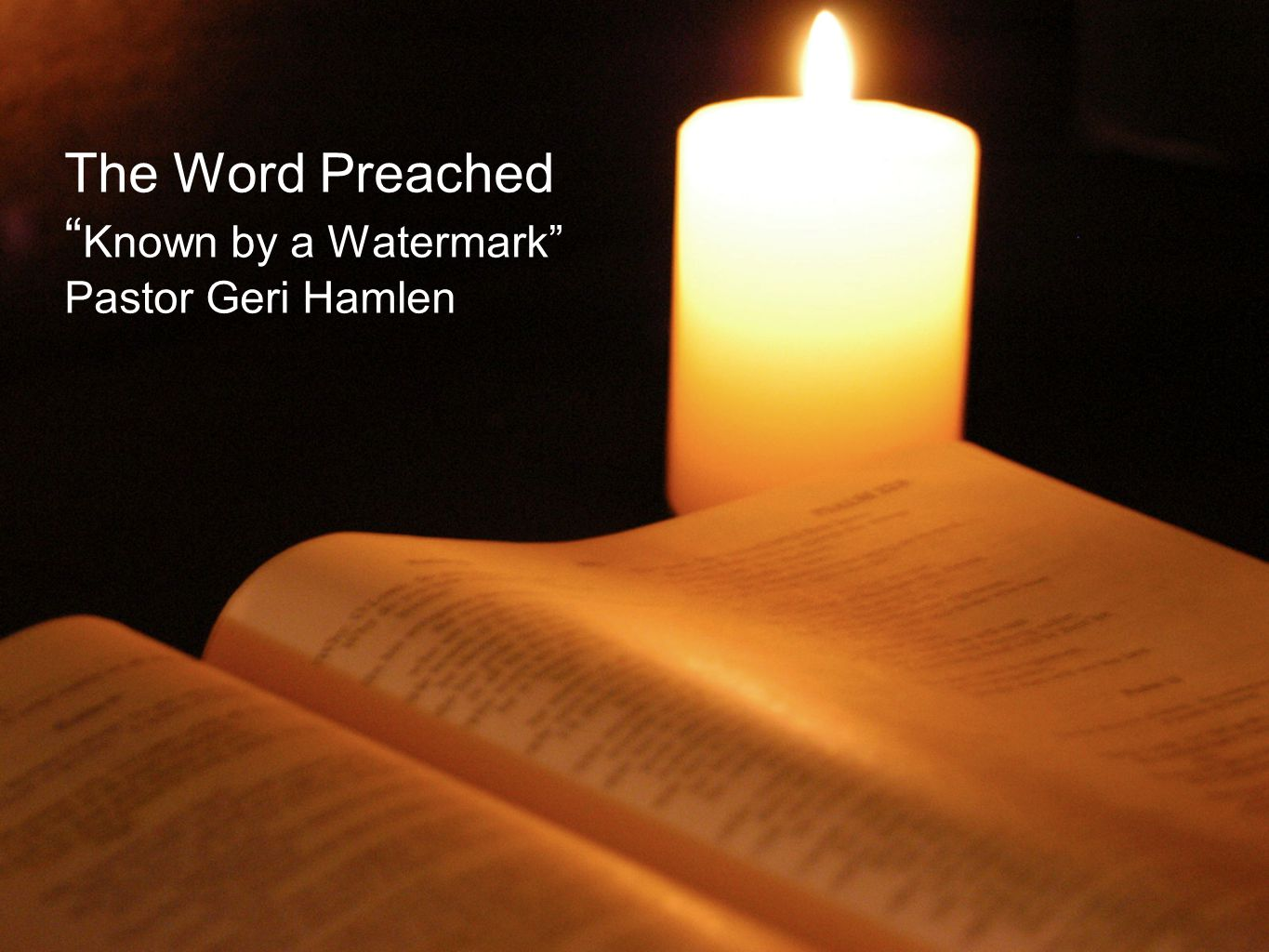 The Word Preached Known by a Watermark Pastor Geri Hamlen