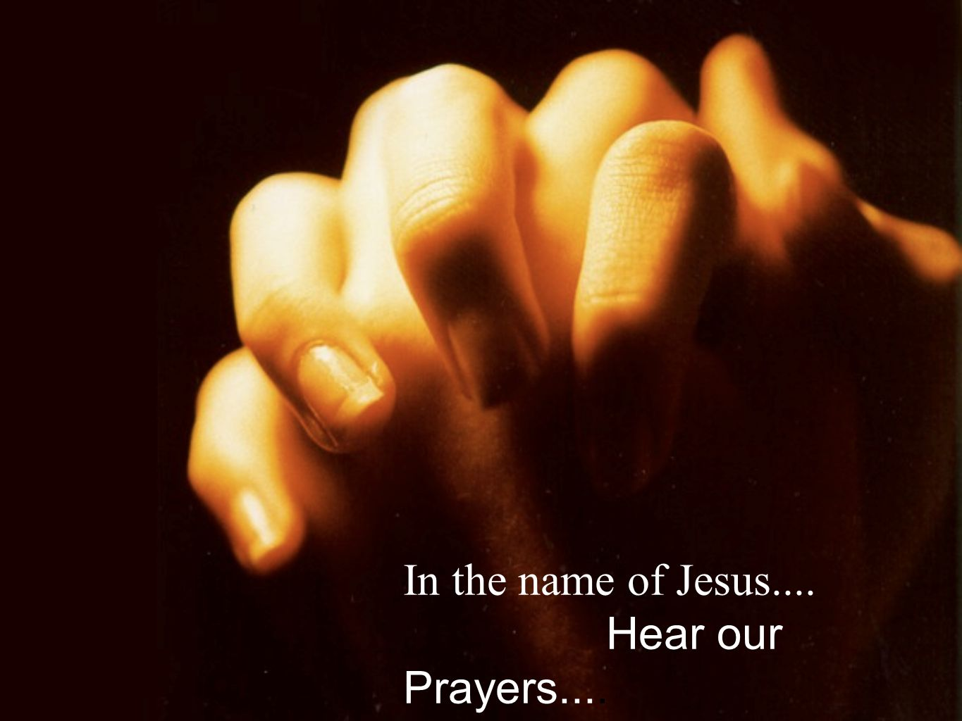 In the name of Jesus.... Hear our Prayers....