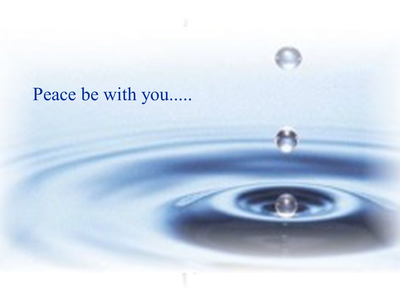 Peace be with you.....
