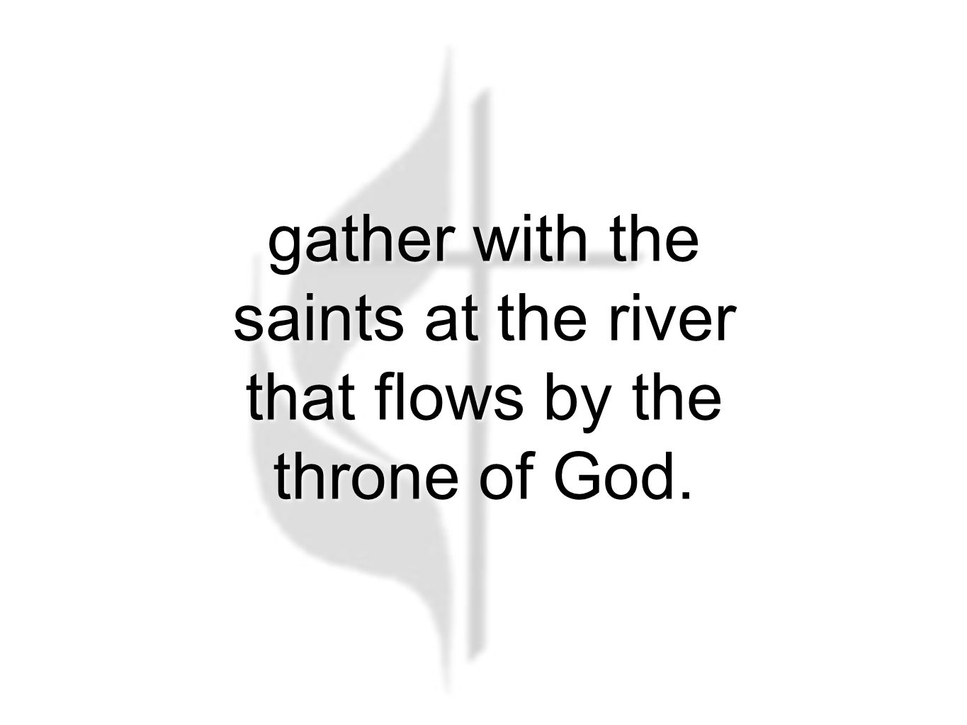 gather with the saints at the river that flows by the throne of God.