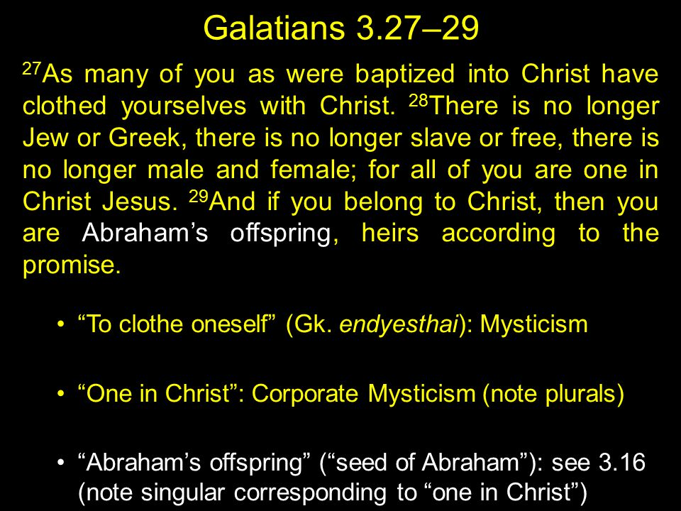 Galatians 3.27–29 27 As many of you as were baptized into Christ have clothed yourselves with Christ.