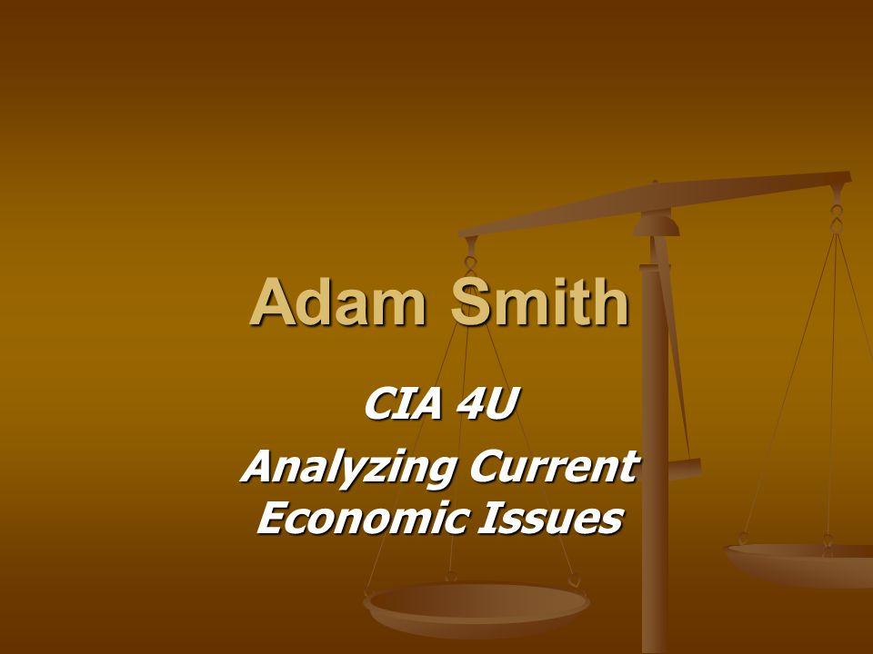 Adam Smith CIA 4U Analyzing Current Economic Issues