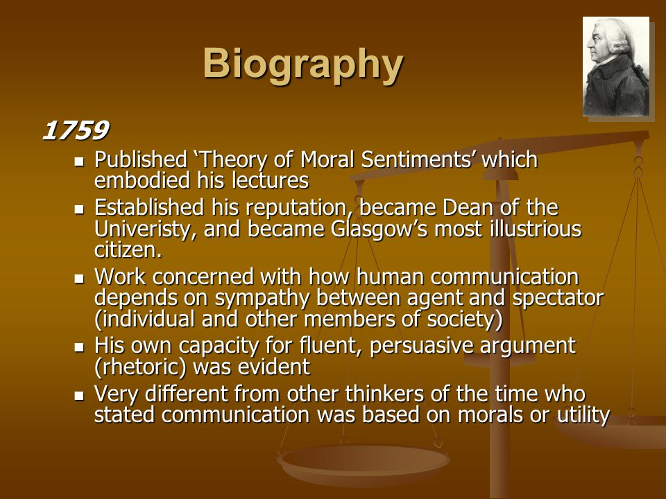 Biography 1759 Published 'Theory of Moral Sentiments' which embodied his lectures Published 'Theory of Moral Sentiments' which embodied his lectures E