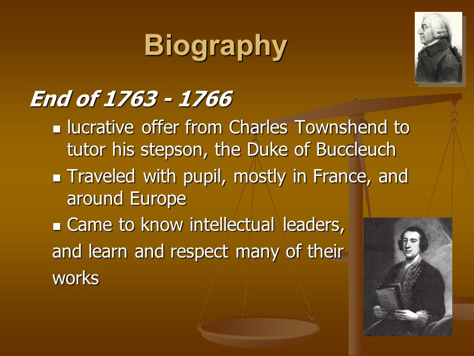 Biography End of 1763 - 1766 lucrative offer from Charles Townshend to tutor his stepson, the Duke of Buccleuch lucrative offer from Charles Townshend