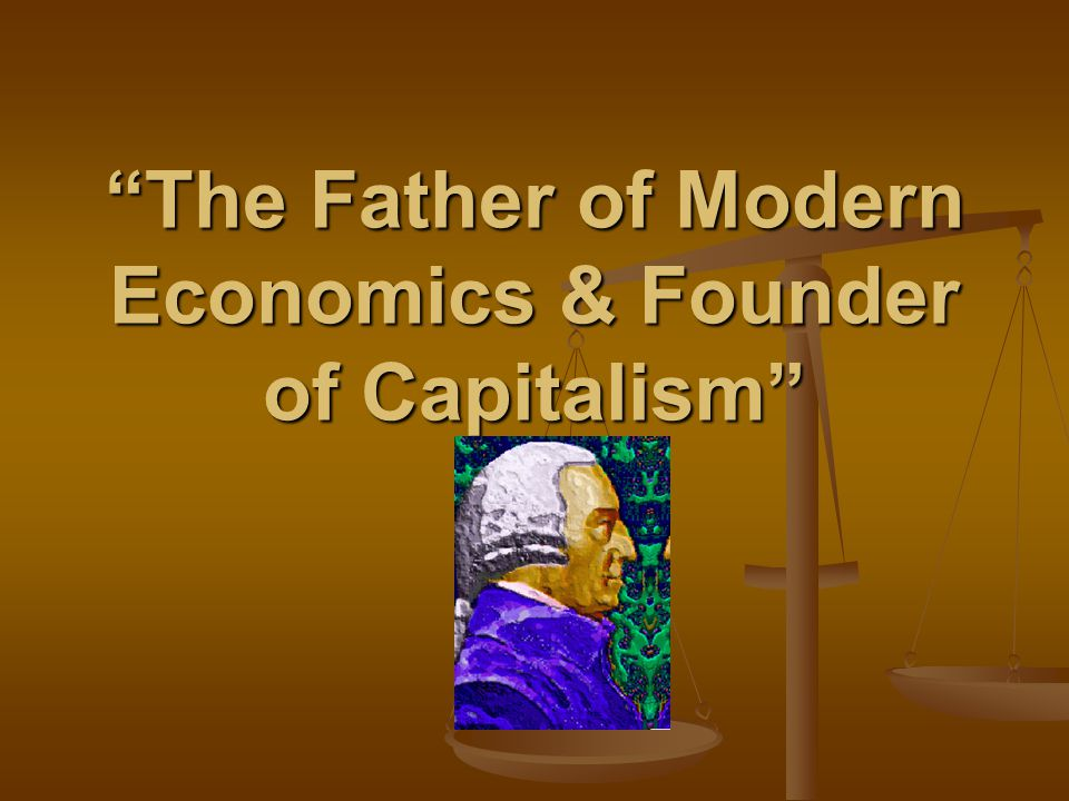 The Father of Modern Economics & Founder of Capitalism