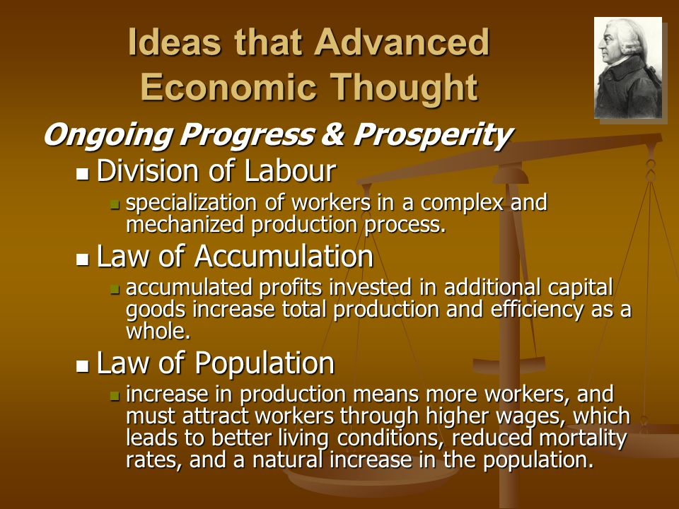 Ideas that Advanced Economic Thought Ongoing Progress & Prosperity Division of Labour Division of Labour specialization of workers in a complex and me