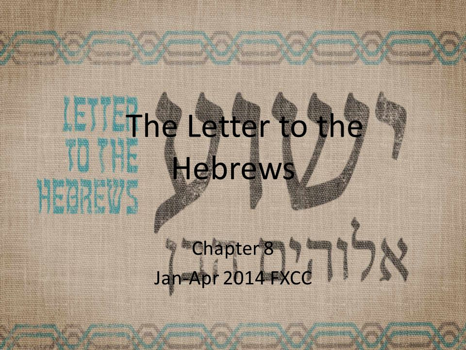The Letter to the Hebrews Chapter 8 Jan-Apr 2014 FXCC
