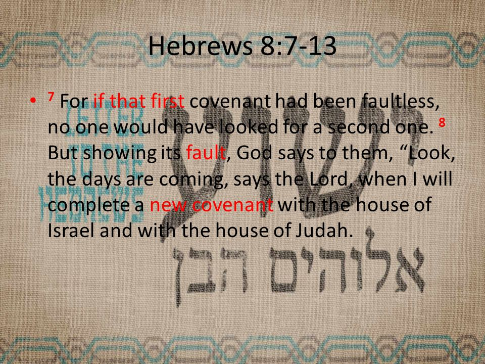 Hebrews 8:7-13 7 For if that first covenant had been faultless, no one would have looked for a second one.