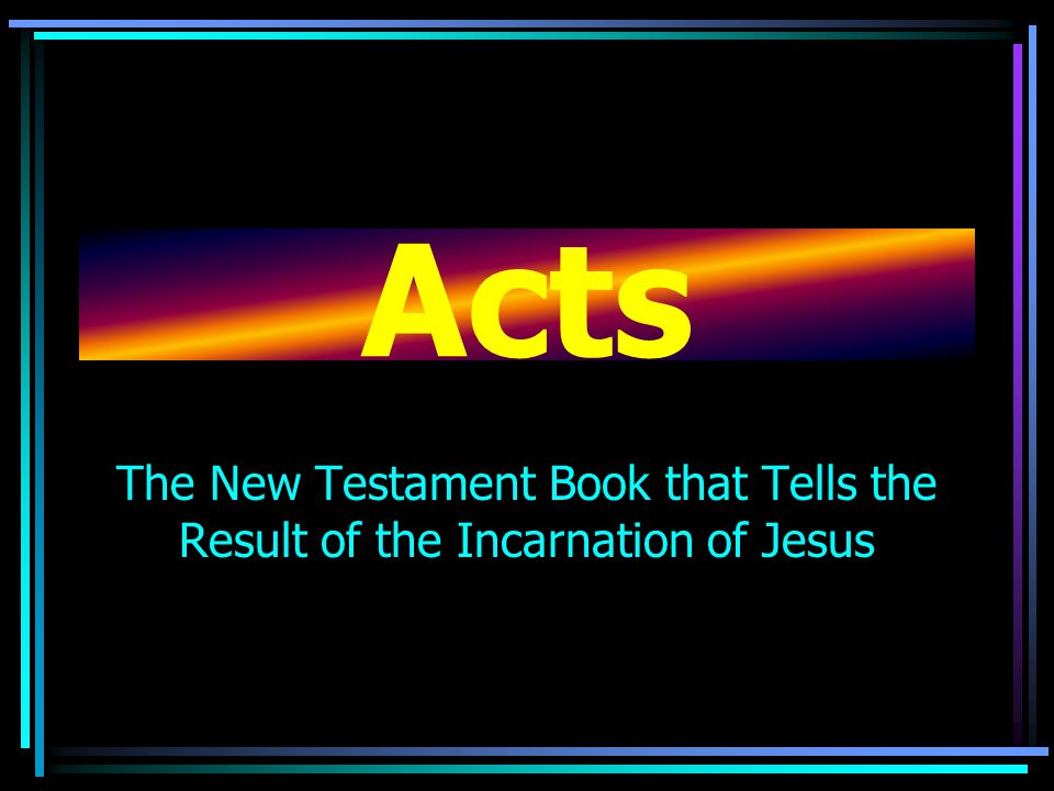 Acts The New Testament Book that Tells the Result of the Incarnation of Jesus