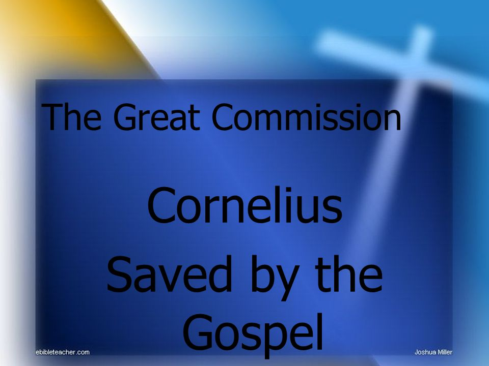 The Great Commission Cornelius Saved by the Gospel
