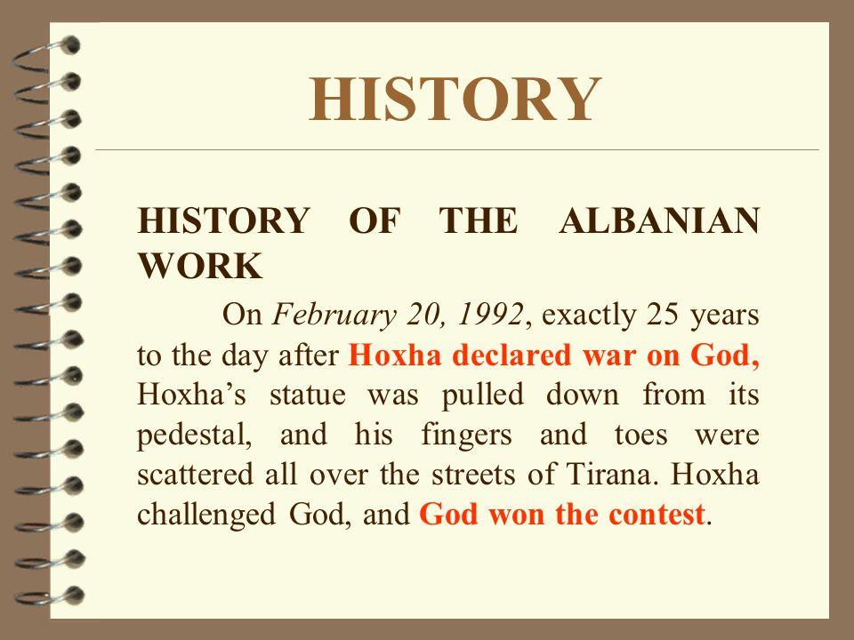 HISTORY HISTORY OF THE ALBANIAN WORK On February 20, 1967, Enver Hoxha officially proclaimed Albania an atheistic country, outlawing religion, closing