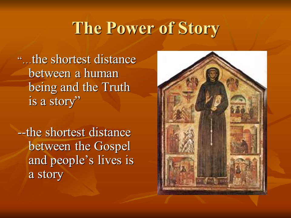 """The Power of Story """"… the shortest distance between a human being and the Truth is a story"""" --the shortest distance between the Gospel and people's li"""