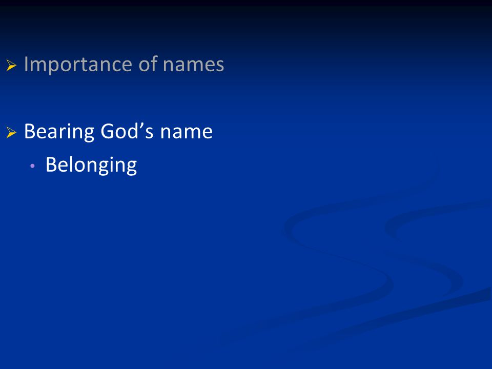   Importance of names   Bearing God's name Belonging