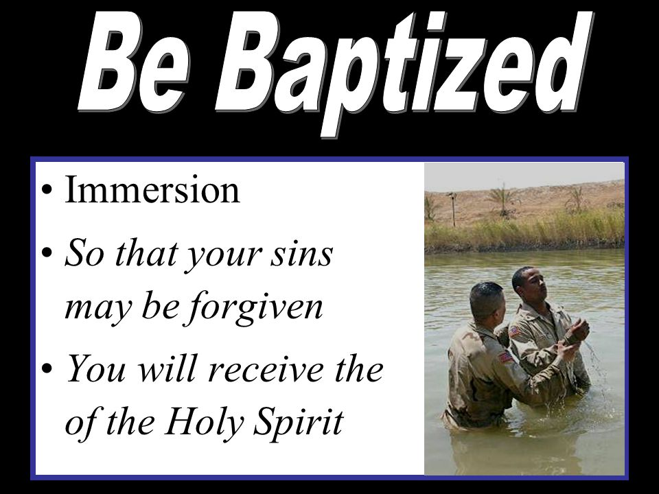 Immersion So that your sins may be forgiven You will receive the gift of the Holy Spirit