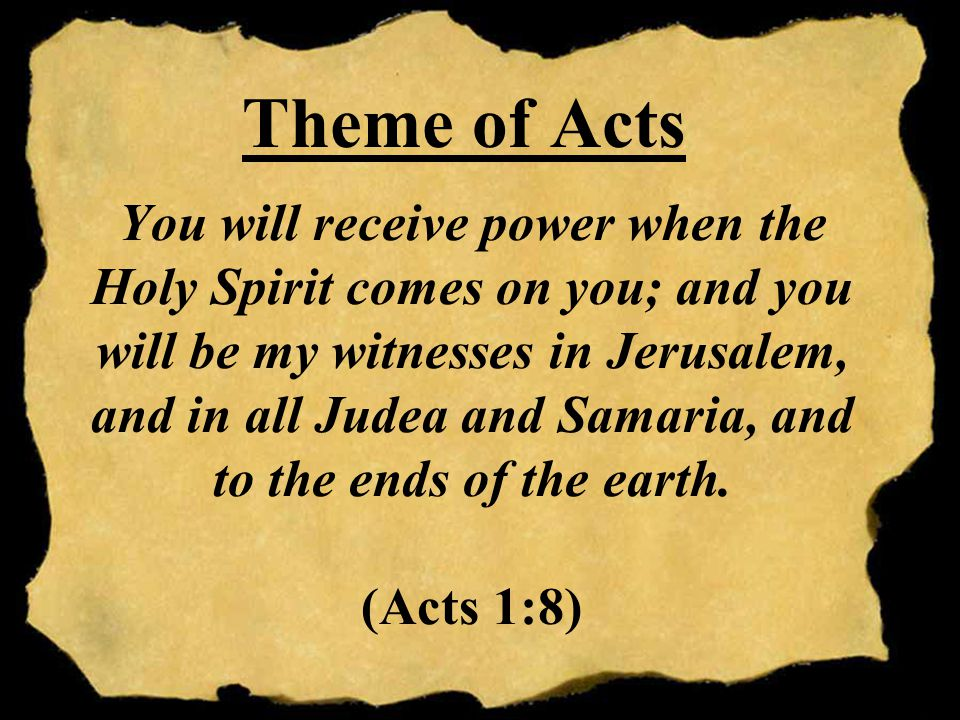 You will receive power when the Holy Spirit comes on you; and you will be my witnesses in Jerusalem, and in all Judea and Samaria, and to the ends of the earth.