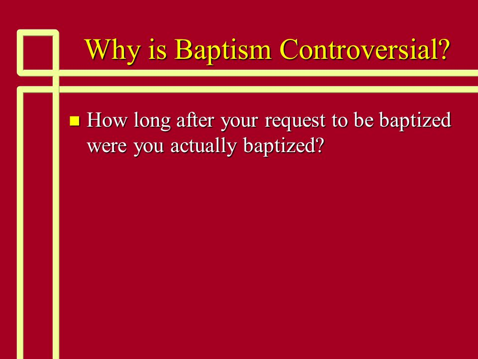 Why is Baptism Controversial.
