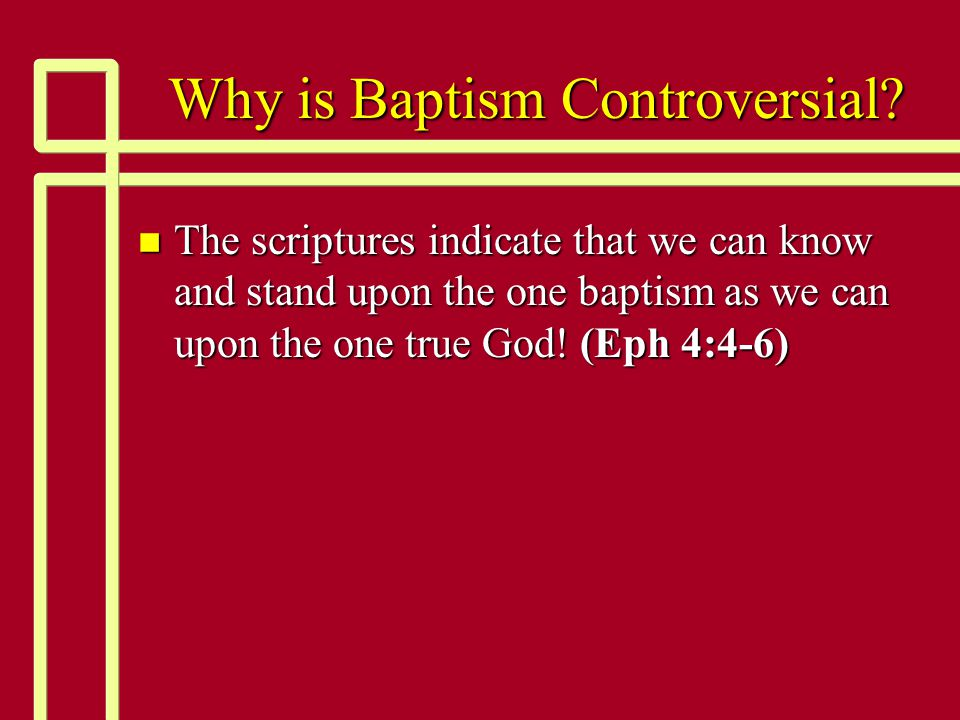 Denominational Baptism often has the wrong action. n Baptism by definition means to immerse.