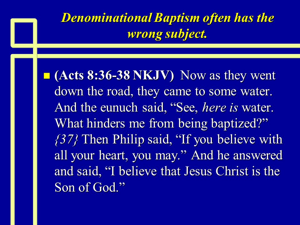 Denominational Baptism often has the wrong subject.