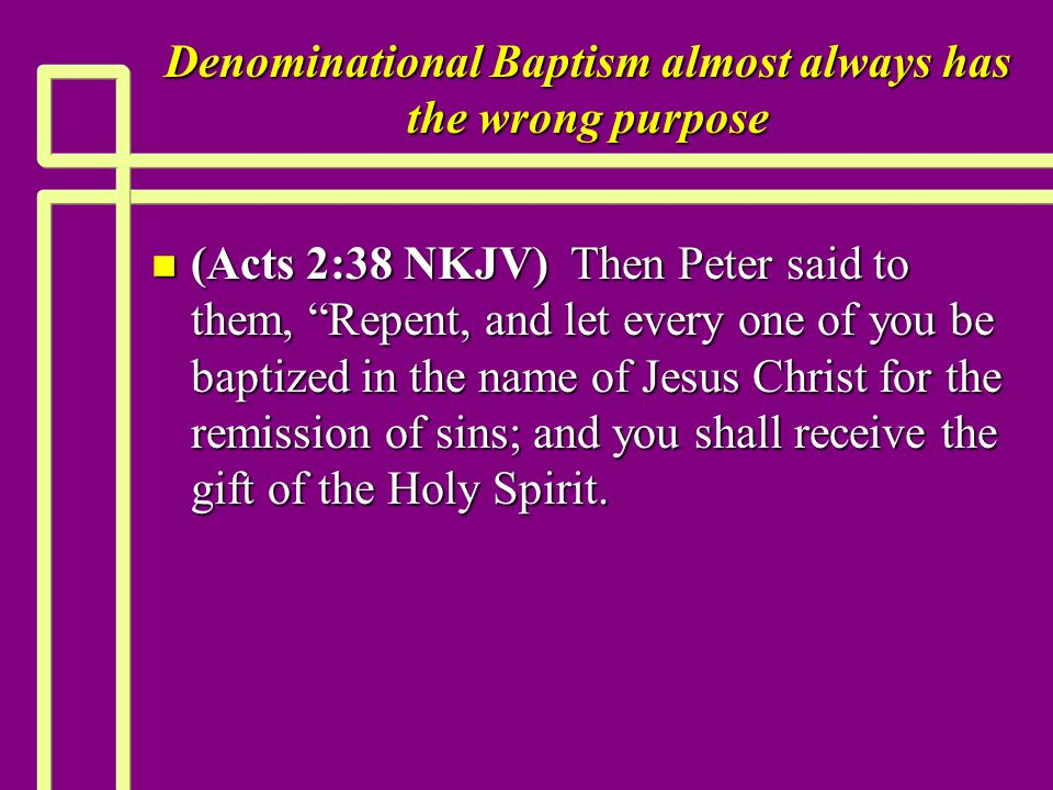 "Denominational Baptism almost always has the wrong purpose n (Acts 2:38 NKJV) Then Peter said to them, ""Repent, and let every one of you be baptized i"