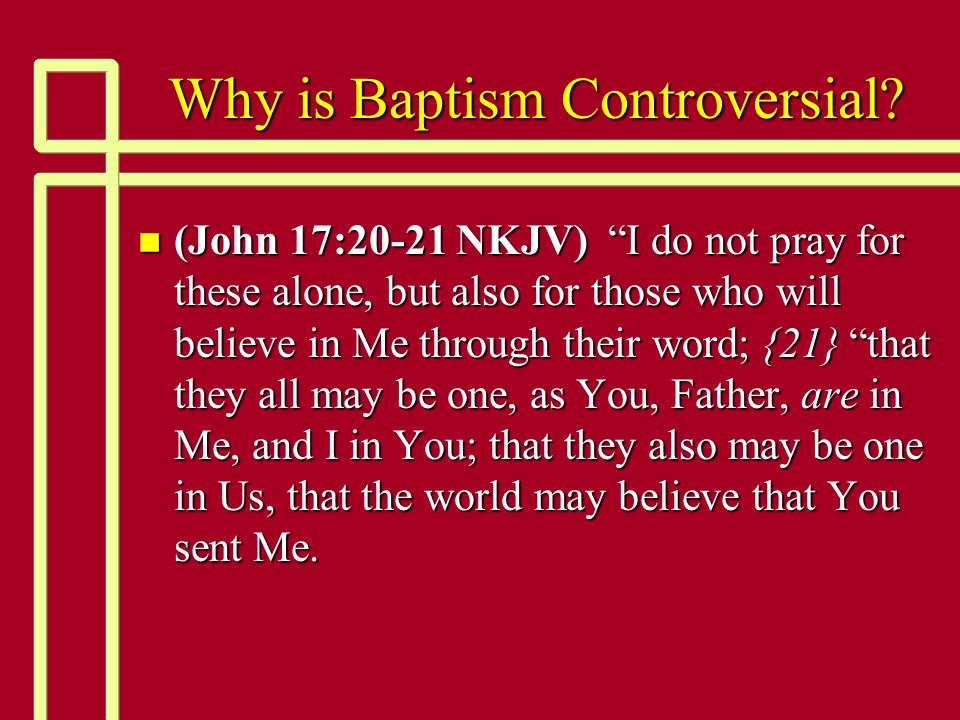 Why is Baptism Controversial.n Some personal questions before we examine the scriptures.