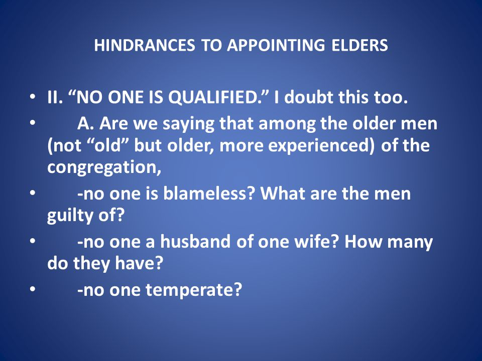 HINDRANCES TO APPOINTING ELDERS II. NO ONE IS QUALIFIED. I doubt this too.
