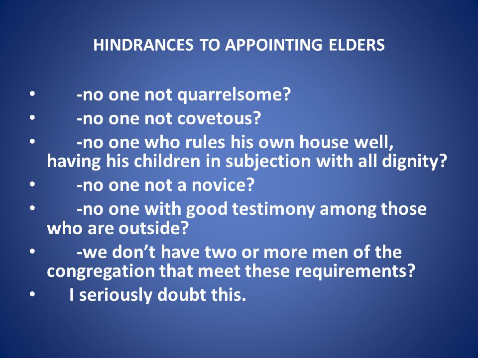 HINDRANCES TO APPOINTING ELDERS -no one not quarrelsome.
