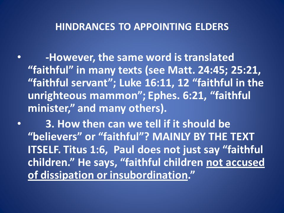 HINDRANCES TO APPOINTING ELDERS -However, the same word is translated faithful in many texts (see Matt.