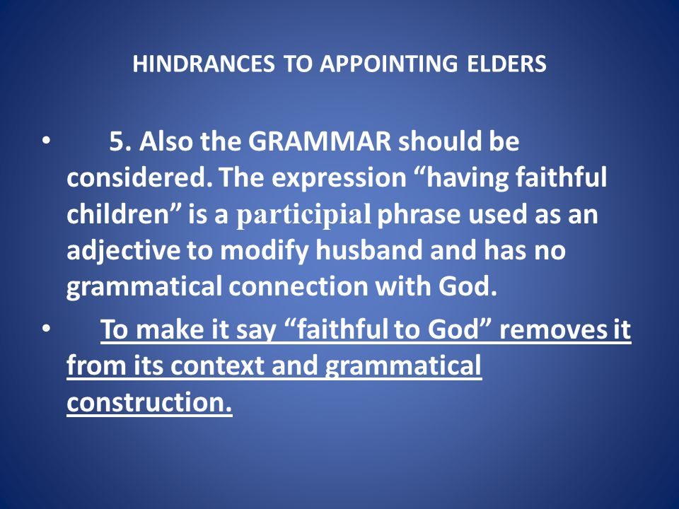 HINDRANCES TO APPOINTING ELDERS 5. Also the GRAMMAR should be considered.