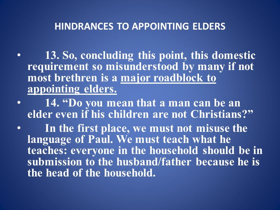HINDRANCES TO APPOINTING ELDERS 13.