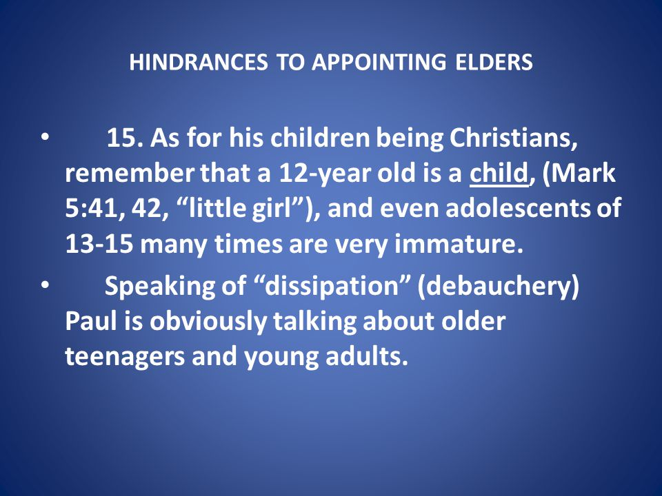 HINDRANCES TO APPOINTING ELDERS 15.